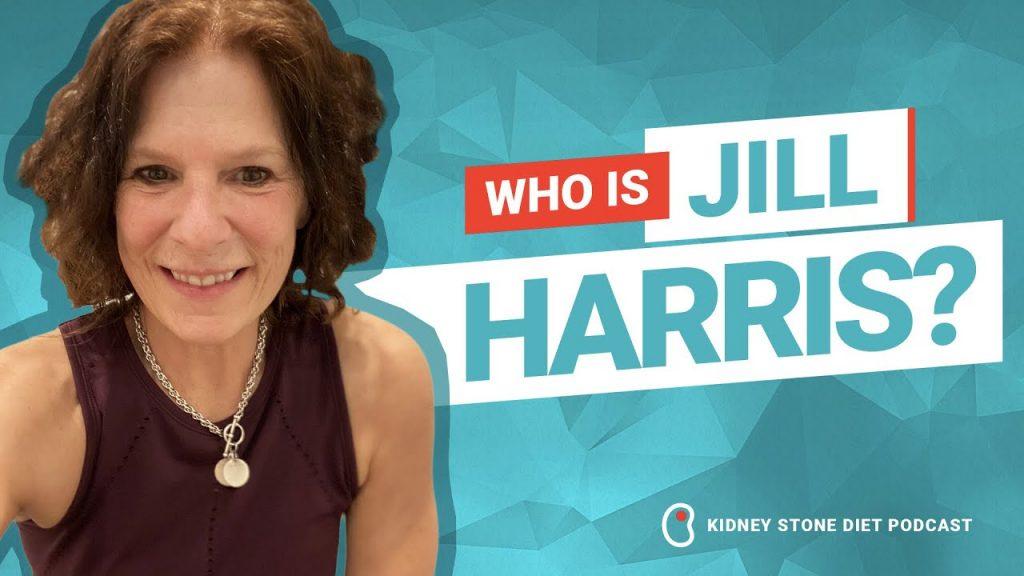 Who is Jill Harris? Kidney Stone Diet Podcast